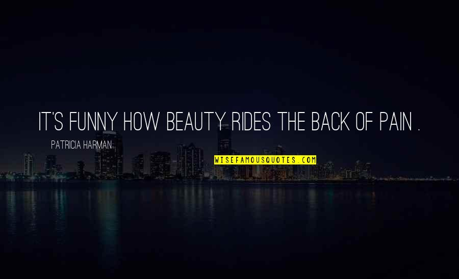 Funny I ' M Back Quotes By Patricia Harman: It's funny how beauty rides the back of