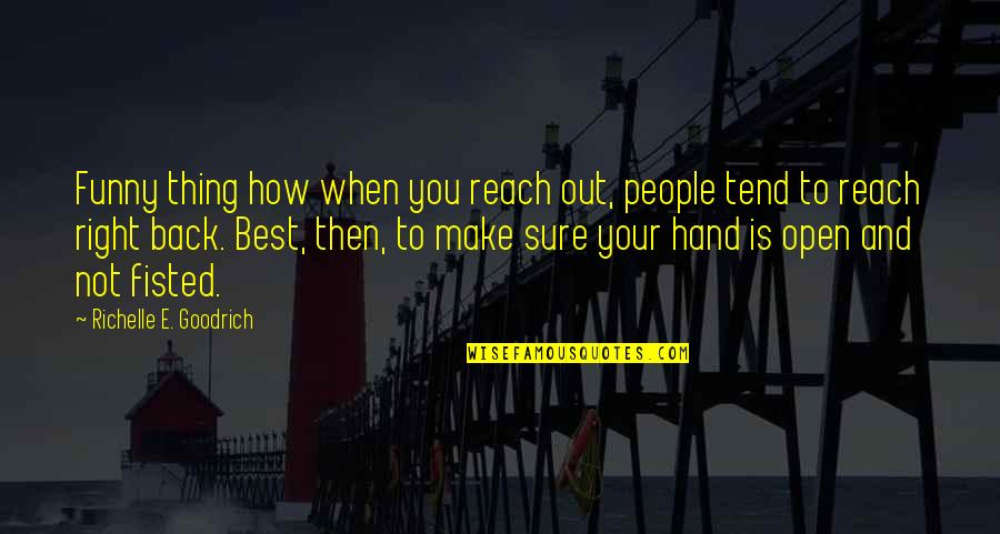 Funny I ' M Back Quotes By Richelle E. Goodrich: Funny thing how when you reach out, people
