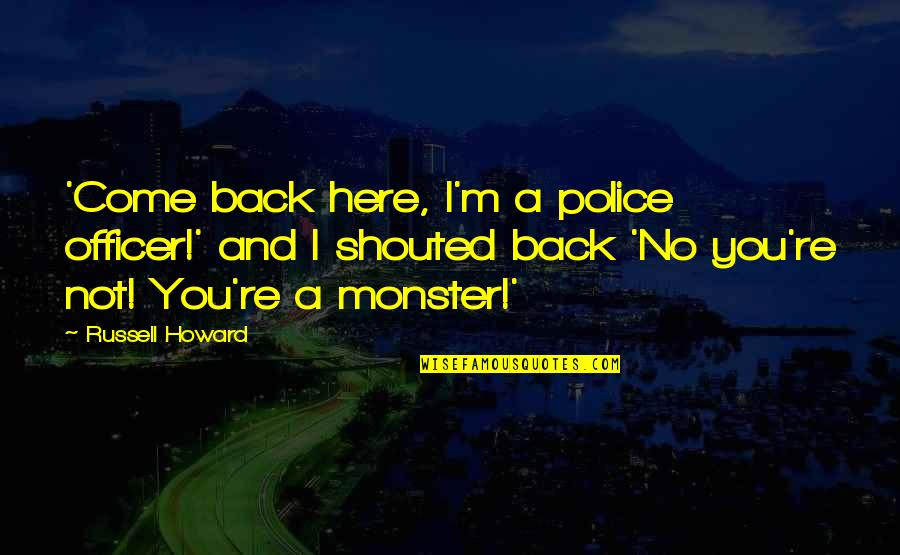 Funny I ' M Back Quotes By Russell Howard: 'Come back here, I'm a police officer!' and