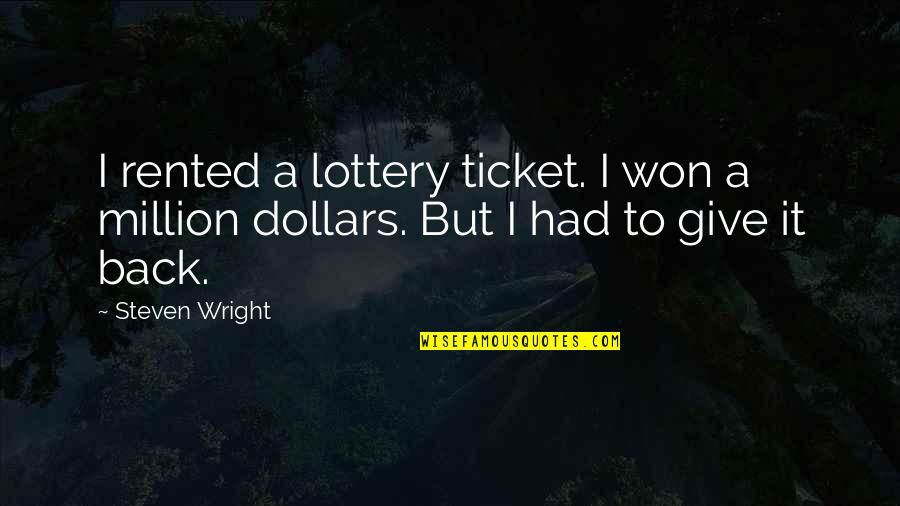 Funny I ' M Back Quotes By Steven Wright: I rented a lottery ticket. I won a