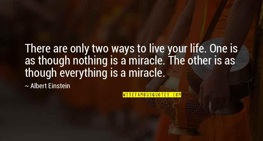 Funny Illegal Quotes By Albert Einstein: There are only two ways to live your