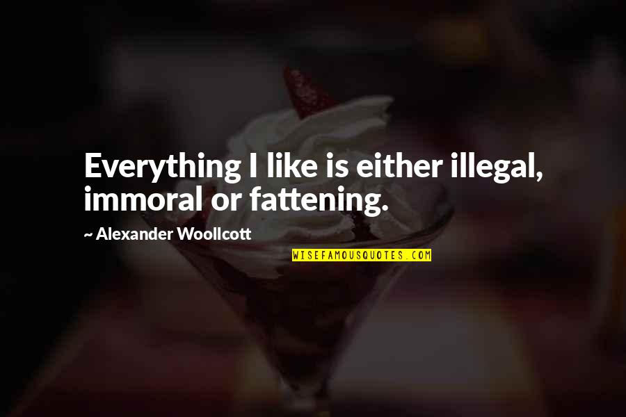 Funny Illegal Quotes By Alexander Woollcott: Everything I like is either illegal, immoral or