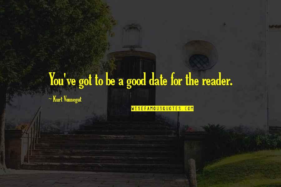 Funny Illegal Quotes By Kurt Vonnegut: You've got to be a good date for