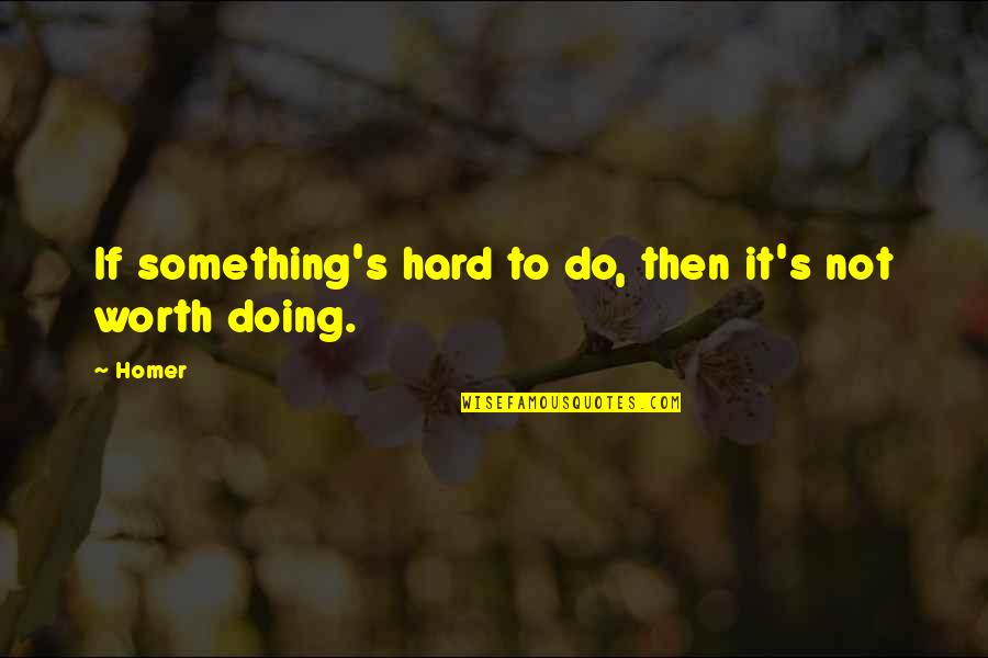 Funny I'm Worth It Quotes By Homer: If something's hard to do, then it's not