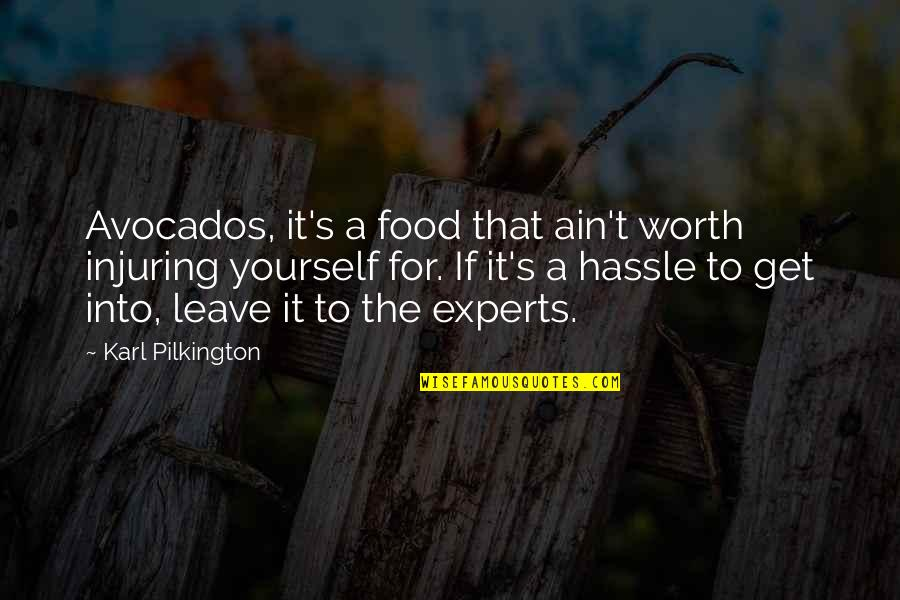 Funny I'm Worth It Quotes By Karl Pilkington: Avocados, it's a food that ain't worth injuring