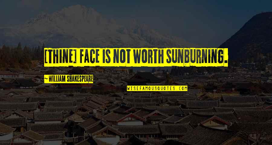 Funny I'm Worth It Quotes By William Shakespeare: [Thine] face is not worth sunburning.