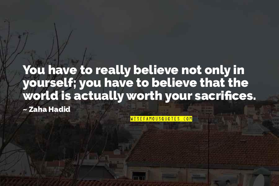 Funny I'm Worth It Quotes By Zaha Hadid: You have to really believe not only in