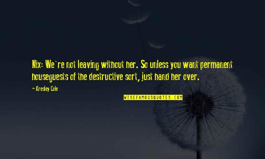 Funny Immortals After Dark Quotes By Kresley Cole: Nix: We're not leaving without her. So unless