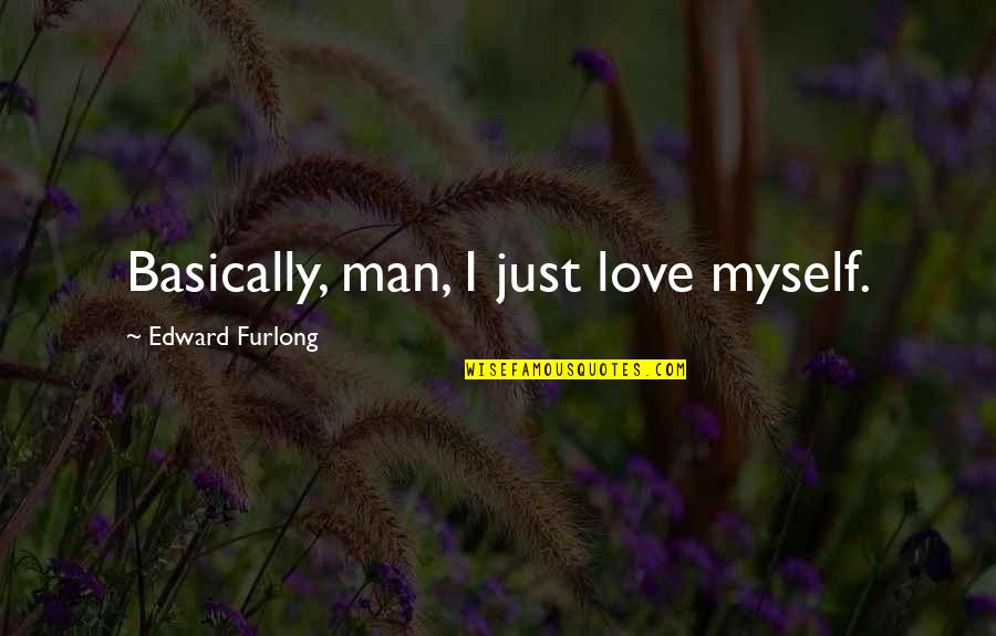 Funny Inspirational Get Well Quotes By Edward Furlong: Basically, man, I just love myself.