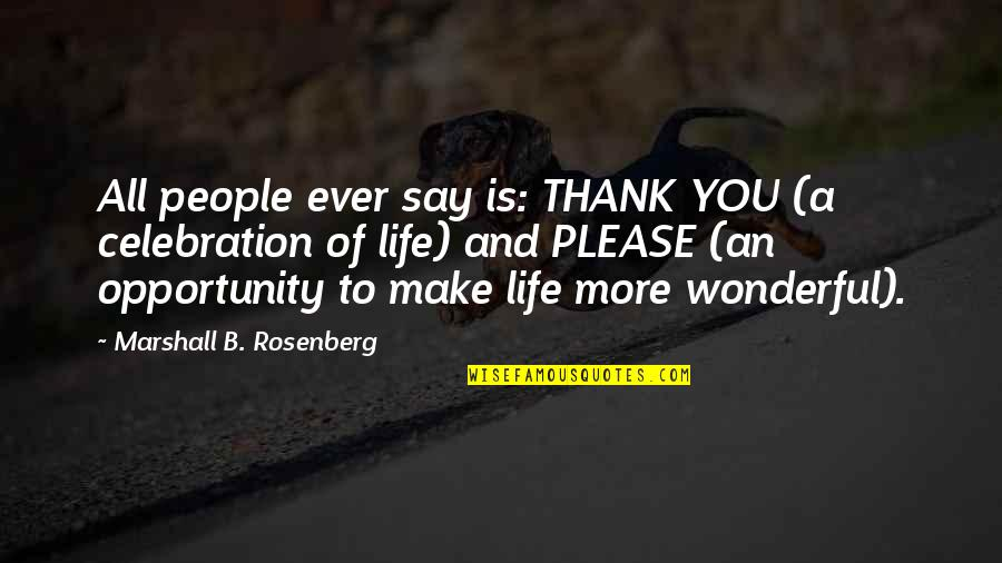 Funny Inspirational Get Well Quotes By Marshall B. Rosenberg: All people ever say is: THANK YOU (a