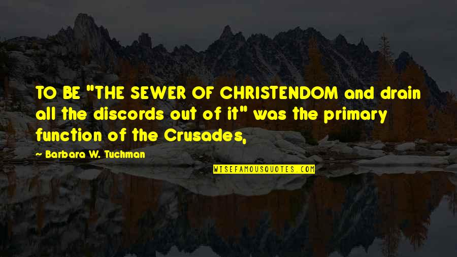 """Funny Instagram Quotes By Barbara W. Tuchman: TO BE """"THE SEWER OF CHRISTENDOM and drain"""