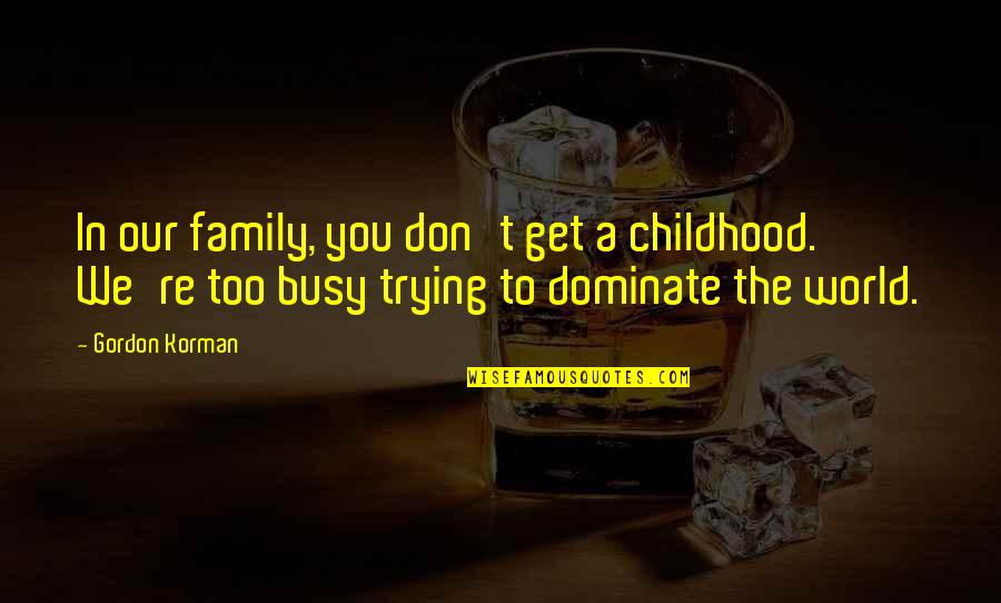 Funny Instagram Quotes By Gordon Korman: In our family, you don't get a childhood.
