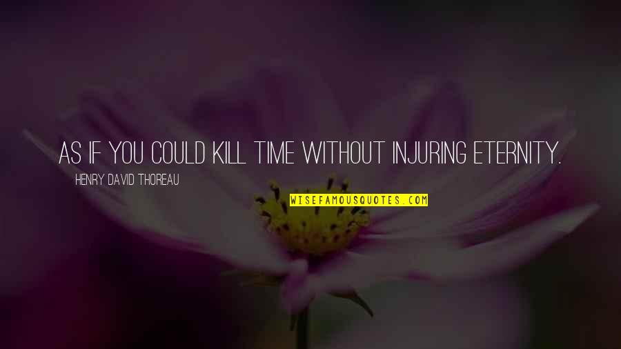 Funny Instagram Quotes By Henry David Thoreau: As if you could kill time without injuring