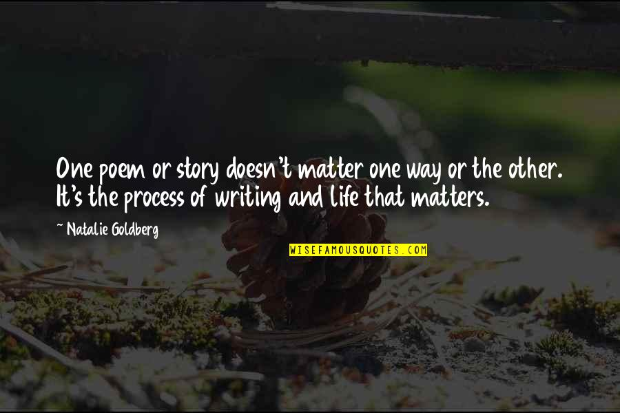 Funny Instagram Quotes By Natalie Goldberg: One poem or story doesn't matter one way