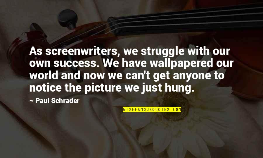 Funny Instagram Quotes By Paul Schrader: As screenwriters, we struggle with our own success.