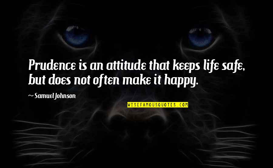 Funny Instagram Quotes By Samuel Johnson: Prudence is an attitude that keeps life safe,