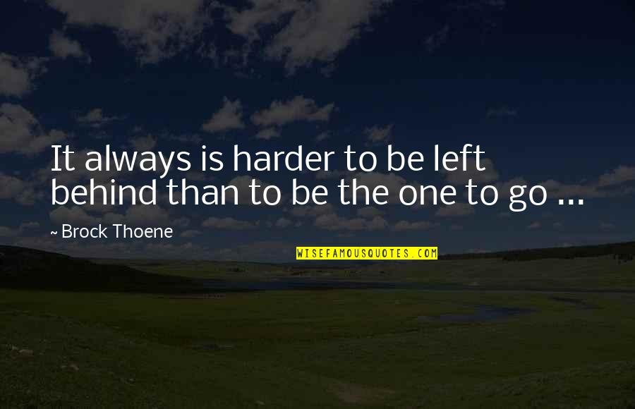 Funny Insult Quotes By Brock Thoene: It always is harder to be left behind