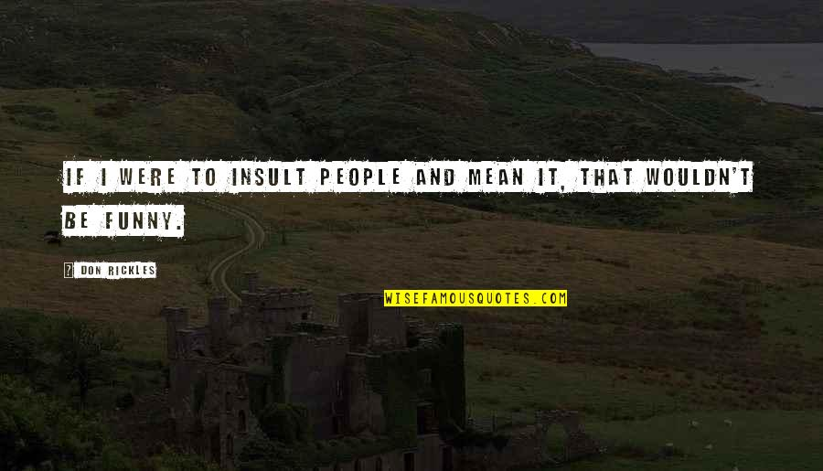 Funny Insult Quotes By Don Rickles: If I were to insult people and mean