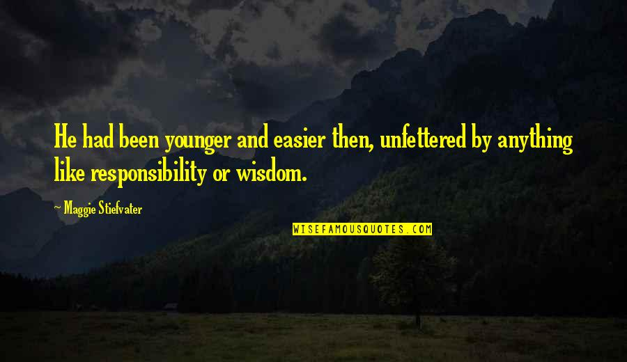 Funny Insult Quotes By Maggie Stiefvater: He had been younger and easier then, unfettered