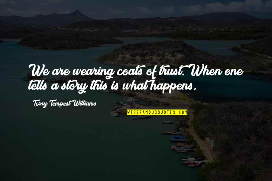 Funny Insult Quotes By Terry Tempest Williams: We are wearing coats of trust. When one