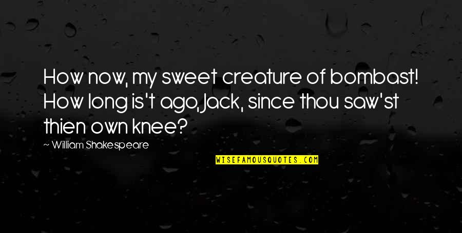 Funny Insult Quotes By William Shakespeare: How now, my sweet creature of bombast! How