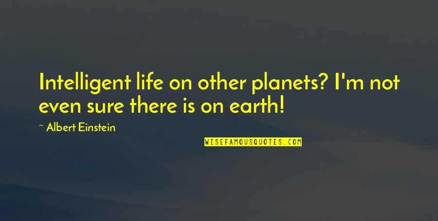 Funny Intelligent Life Quotes By Albert Einstein: Intelligent life on other planets? I'm not even