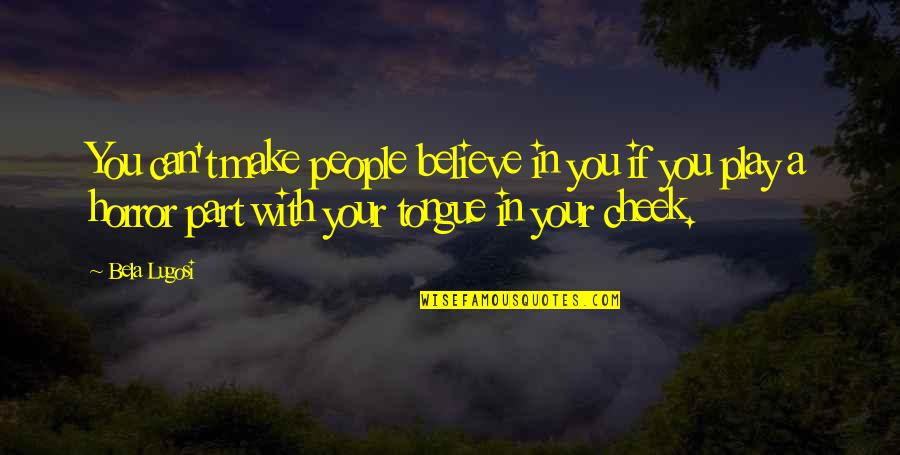 Funny Intelligent Life Quotes By Bela Lugosi: You can't make people believe in you if