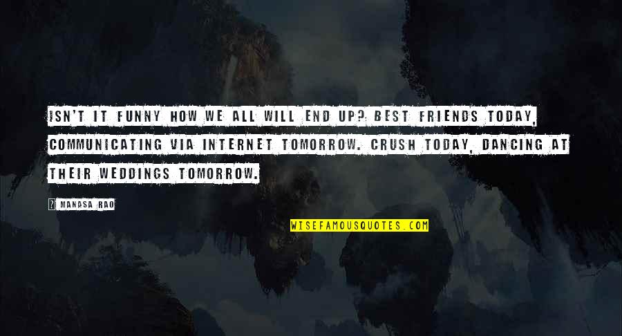 Funny Internet Love Quotes By Manasa Rao: Isn't it funny how we all will end