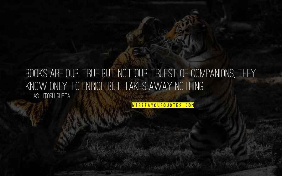 Funny Isolated Quotes By Ashutosh Gupta: Books are our true but not our truest