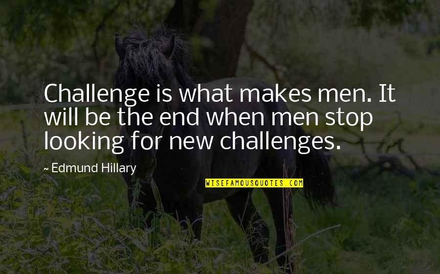 Funny Isolated Quotes By Edmund Hillary: Challenge is what makes men. It will be