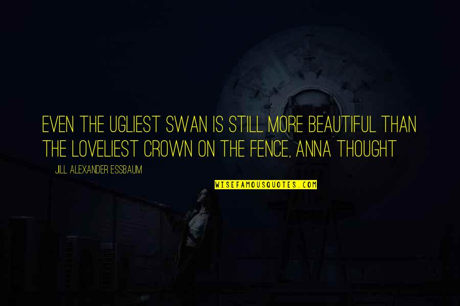 Funny Isolated Quotes By Jill Alexander Essbaum: Even the ugliest swan is still more beautiful