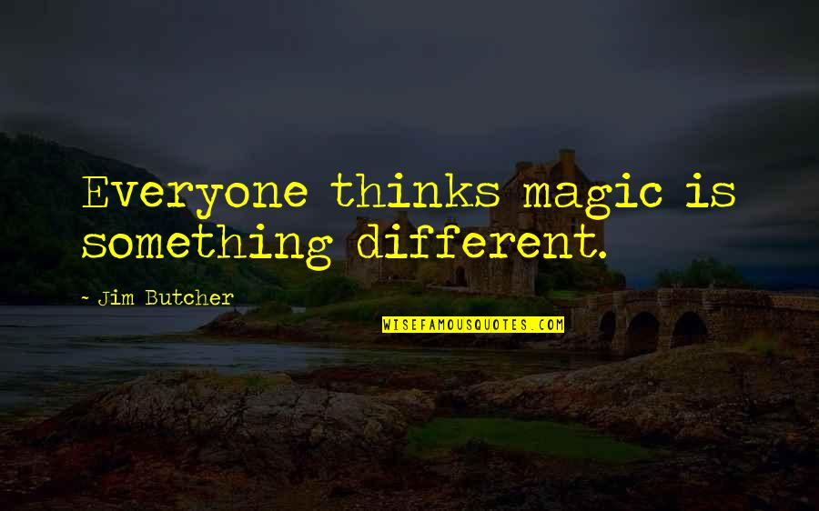 Funny Isolated Quotes By Jim Butcher: Everyone thinks magic is something different.