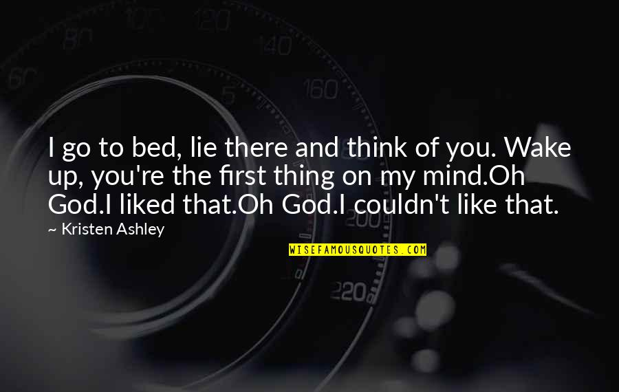 Funny Isolated Quotes By Kristen Ashley: I go to bed, lie there and think