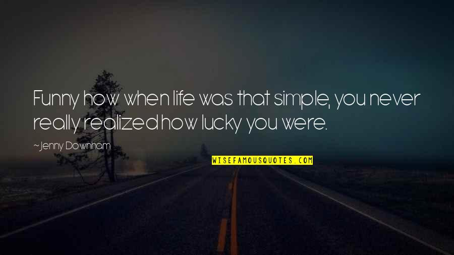 Funny Jenny Quotes By Jenny Downham: Funny how when life was that simple, you