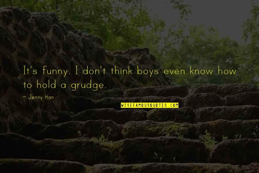 Funny Jenny Quotes By Jenny Han: It's funny. I don't think boys even know