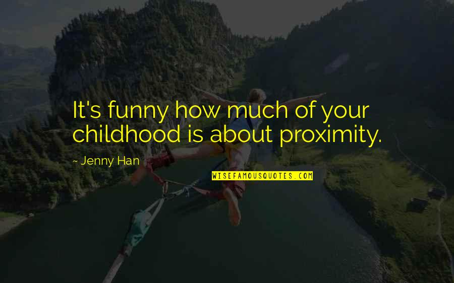 Funny Jenny Quotes By Jenny Han: It's funny how much of your childhood is