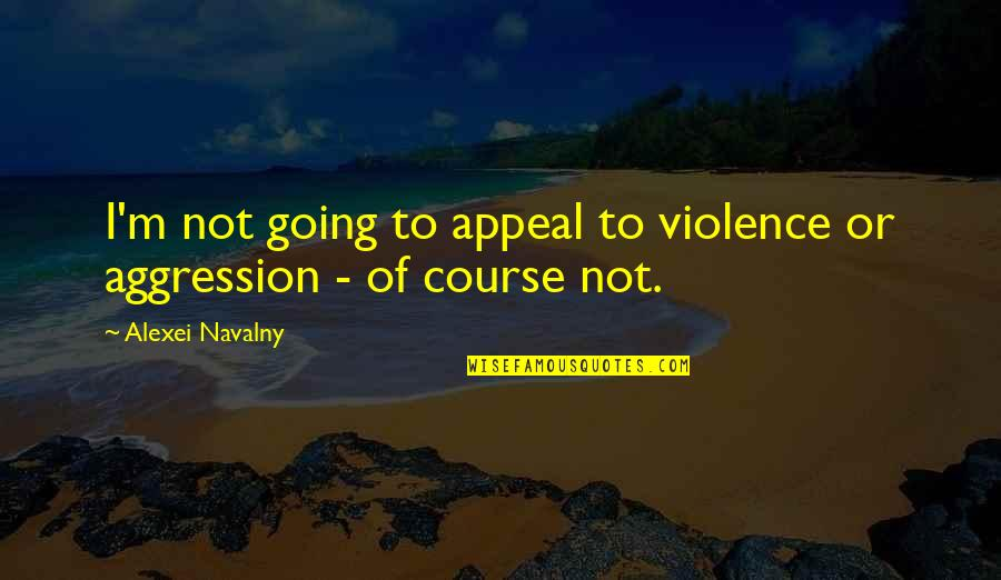 Funny Junior Cert Quotes By Alexei Navalny: I'm not going to appeal to violence or