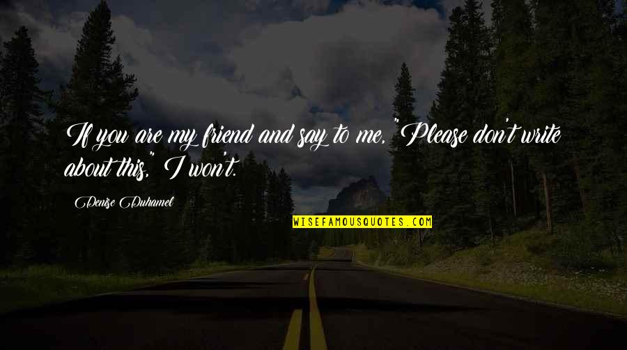 Funny Junior Cert Quotes By Denise Duhamel: If you are my friend and say to