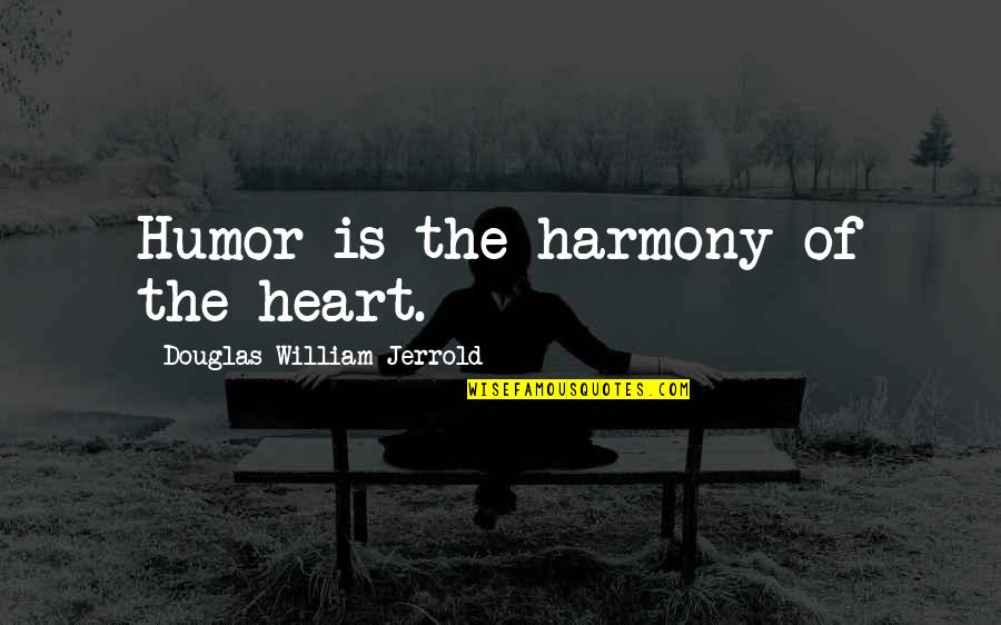 Funny Junior Cert Quotes By Douglas William Jerrold: Humor is the harmony of the heart.