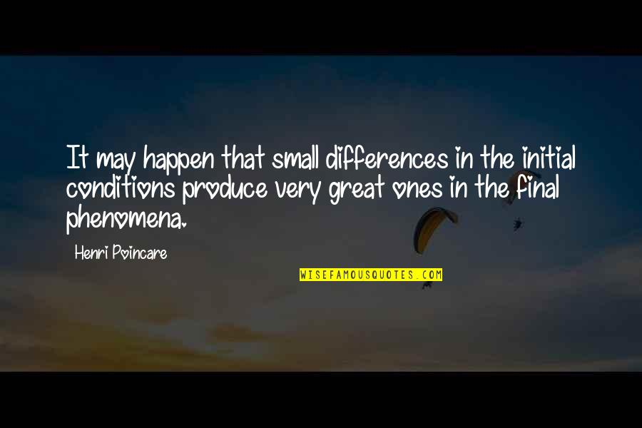 Funny Junior Cert Quotes By Henri Poincare: It may happen that small differences in the
