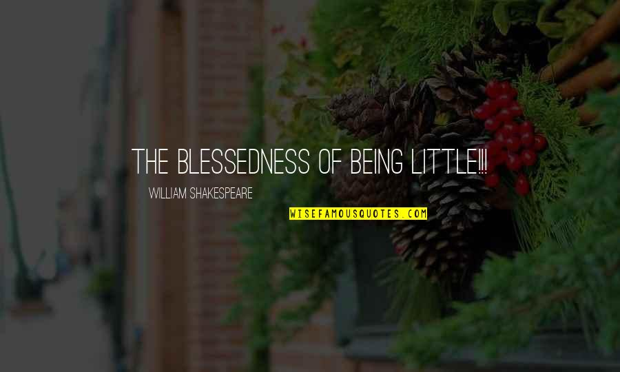Funny Junior Cert Quotes By William Shakespeare: The blessedness of being little!!!
