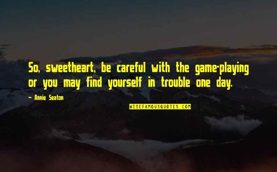 Funny Kashmiri Quotes By Annie Seaton: So, sweetheart, be careful with the game-playing or