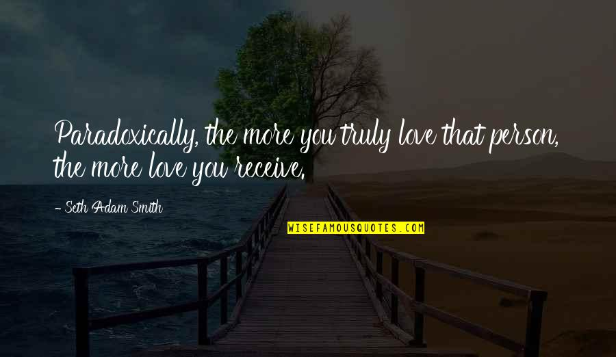 Funny Kashmiri Quotes By Seth Adam Smith: Paradoxically, the more you truly love that person,