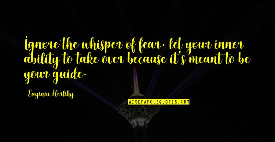 Funny Kenny Rogers Quotes By Euginia Herlihy: Ignore the whisper of fear, let your inner