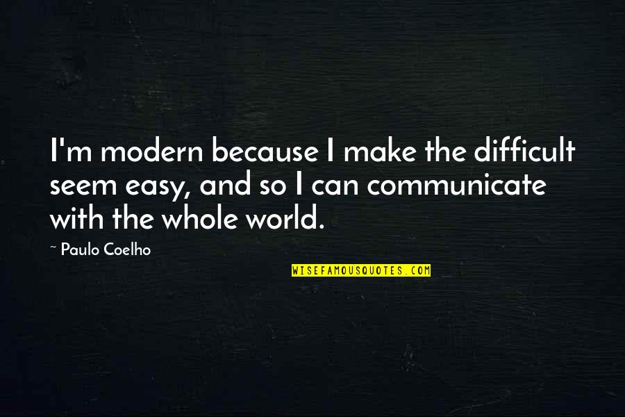 Funny Kenny Rogers Quotes By Paulo Coelho: I'm modern because I make the difficult seem