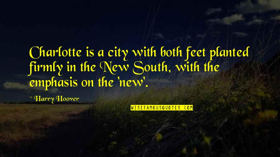 Funny Konata Quotes By Harry Hoover: Charlotte is a city with both feet planted
