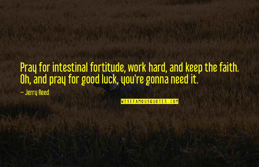 Funny Konata Quotes By Jerry Reed: Pray for intestinal fortitude, work hard, and keep
