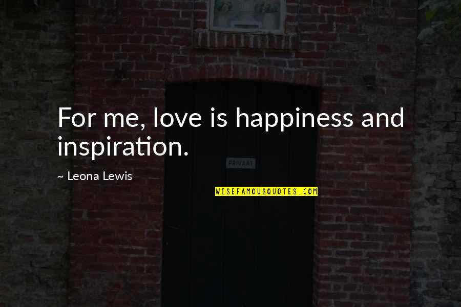 Funny Konata Quotes By Leona Lewis: For me, love is happiness and inspiration.