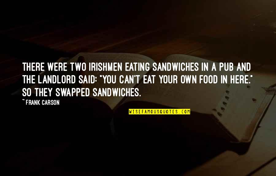 Funny Landlord Quotes By Frank Carson: There were two Irishmen eating sandwiches in a