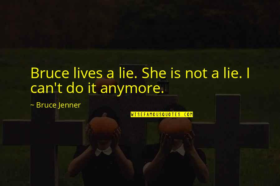 Funny Lazy Employee Quotes By Bruce Jenner: Bruce lives a lie. She is not a
